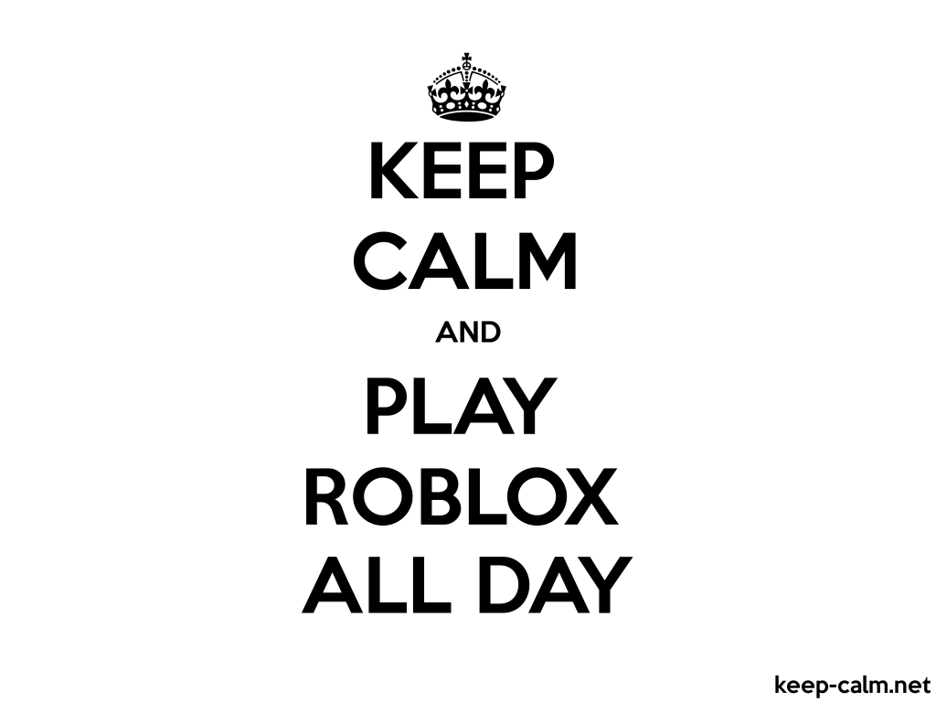 KEEP CALM AND PLAY ROBLOX ALL DAY | KEEP-CALM net