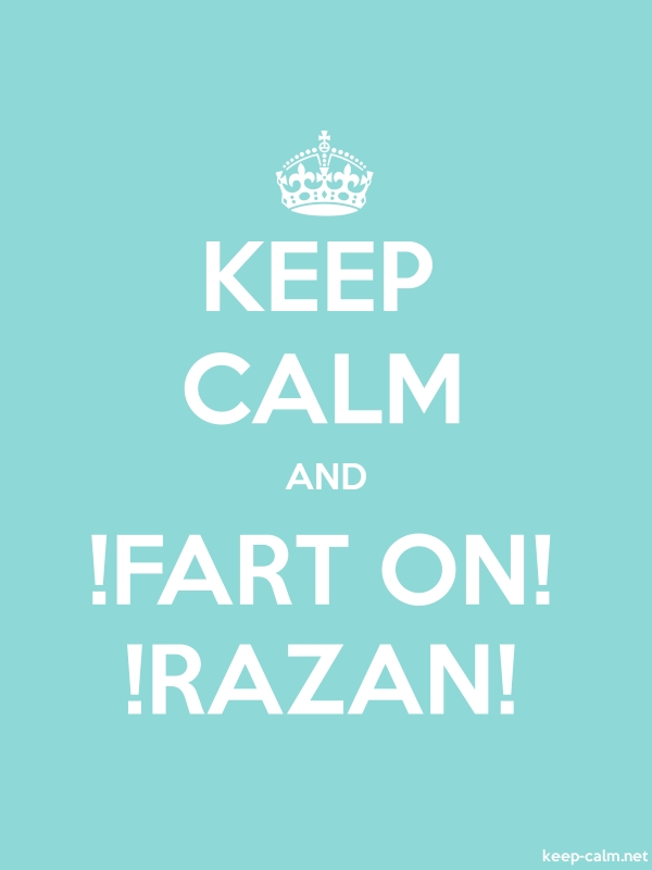 KEEP CALM AND !FART ON! !RAZAN! - white/lightblue - Default (600x800)