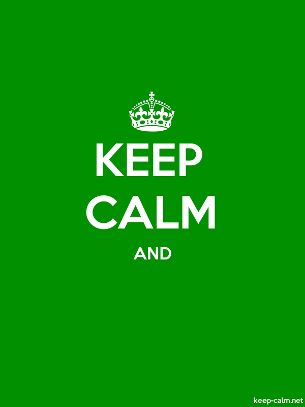 KEEP CALM AND - white/green - Default (600x800)