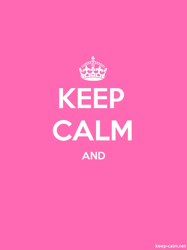 KEEP CALM AND - white/pink - Default (600x800)