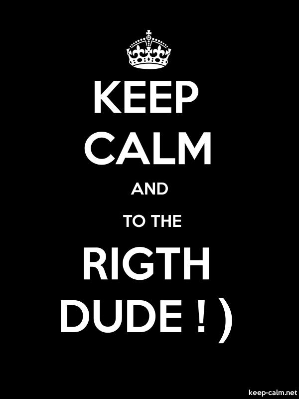 KEEP CALM AND  TO THE RIGTH DUDE ! - white/black - Default (600x800)
