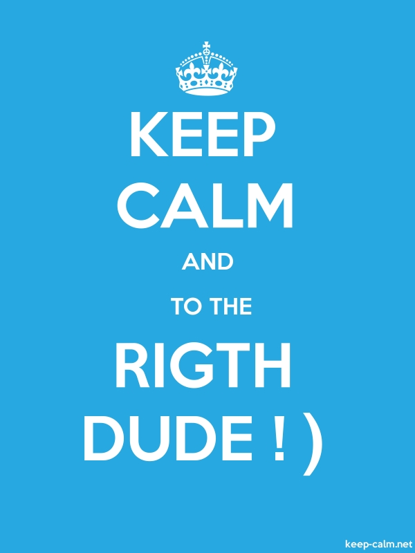 KEEP CALM AND  TO THE RIGTH DUDE ! - white/blue - Default (600x800)