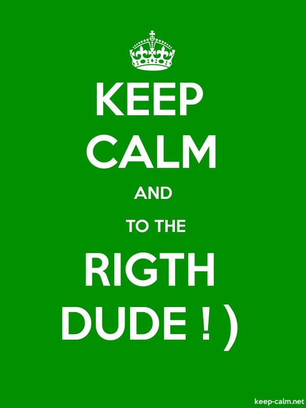 KEEP CALM AND  TO THE RIGTH DUDE ! - white/green - Default (600x800)
