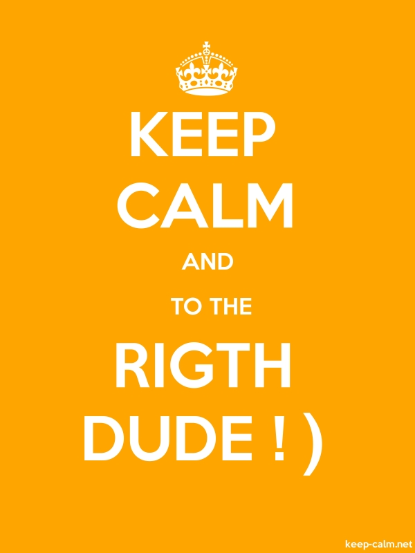 KEEP CALM AND  TO THE RIGTH DUDE ! - white/orange - Default (600x800)