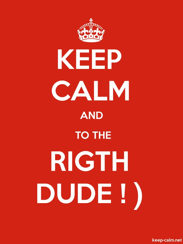 KEEP CALM AND  TO THE RIGTH DUDE ! - white/red - Default (600x800)