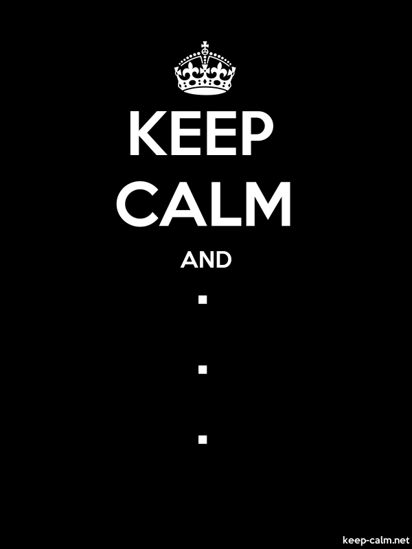 KEEP CALM AND . . . - white/black - Default (600x800)