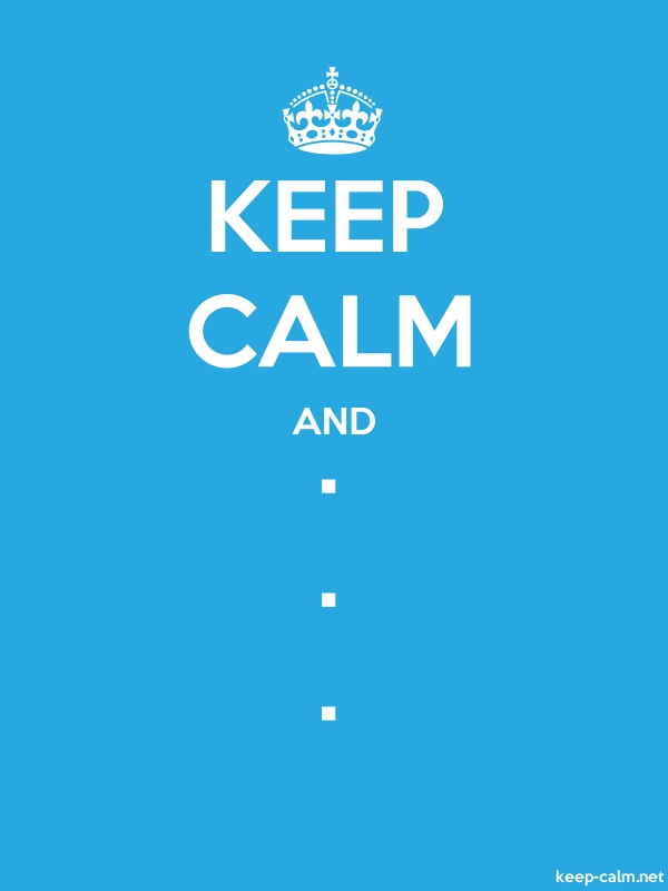 KEEP CALM AND . . . - white/blue - Default (600x800)