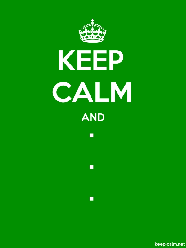 KEEP CALM AND . . . - white/green - Default (600x800)