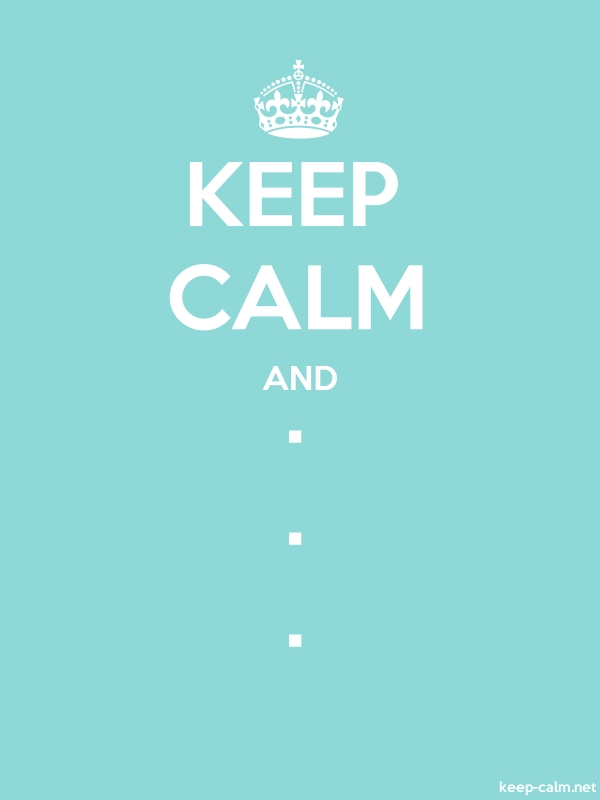 KEEP CALM AND . . . - white/lightblue - Default (600x800)