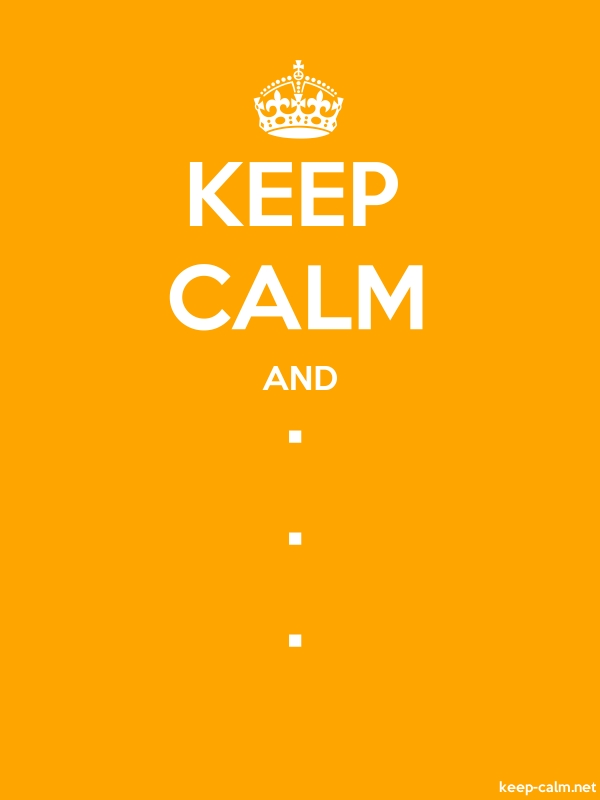 KEEP CALM AND . . . - white/orange - Default (600x800)