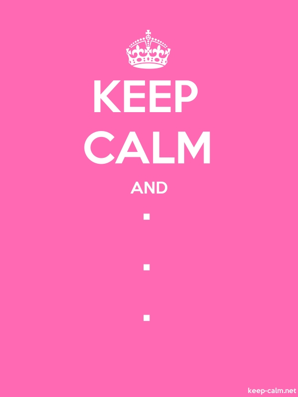 KEEP CALM AND . . . - white/pink - Default (600x800)