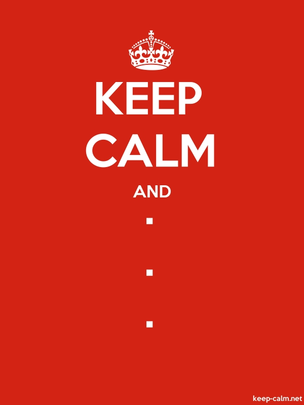 KEEP CALM AND . . . - white/red - Default (600x800)