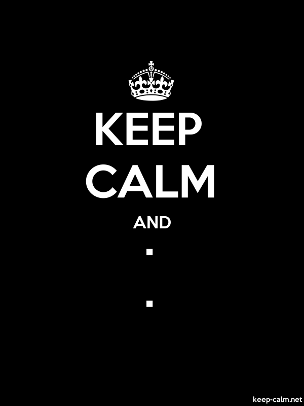 KEEP CALM AND . . - white/black - Default (600x800)