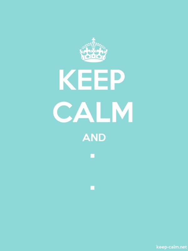 KEEP CALM AND . . - white/lightblue - Default (600x800)