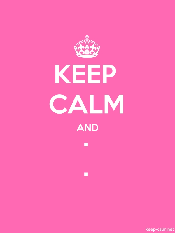 KEEP CALM AND . . - white/pink - Default (600x800)