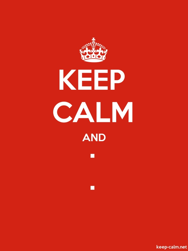 KEEP CALM AND . . - white/red - Default (600x800)