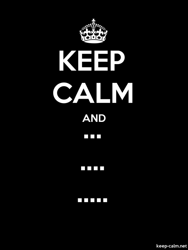 KEEP CALM AND ... .... ..... - white/black - Default (600x800)