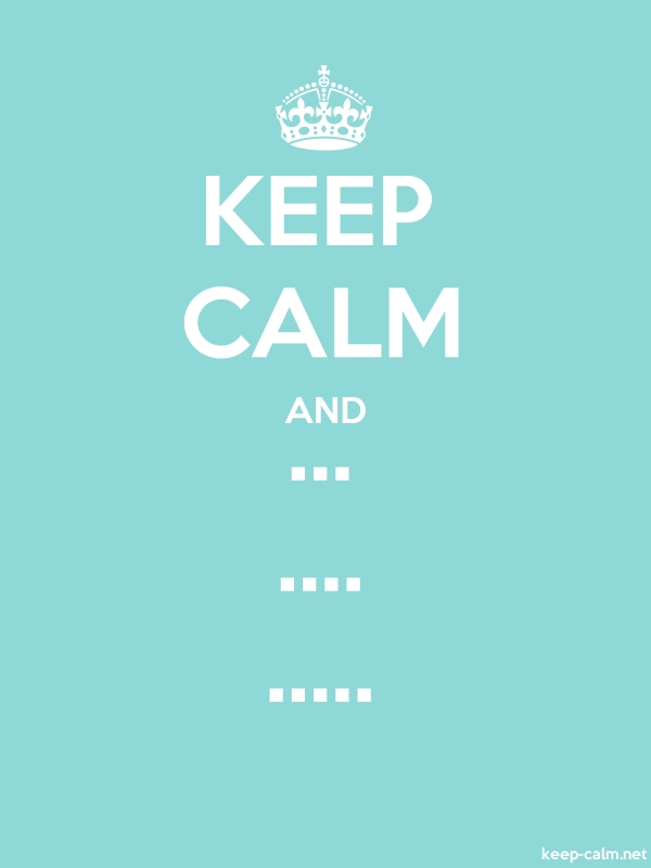 KEEP CALM AND ... .... ..... - white/lightblue - Default (600x800)