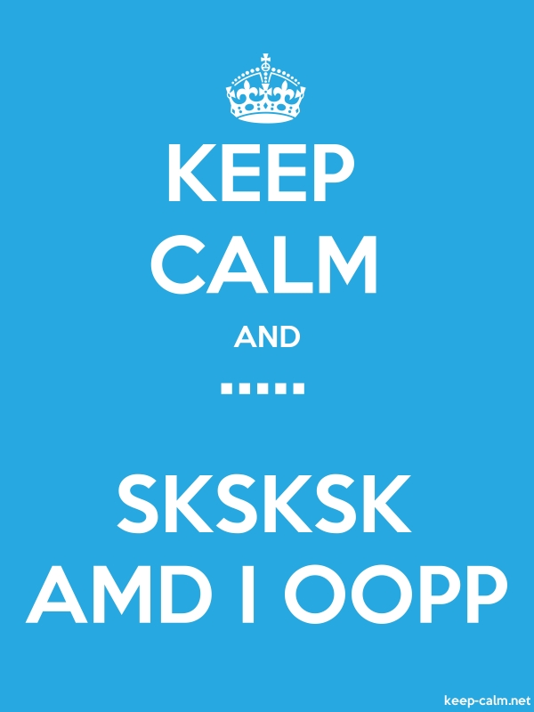 KEEP CALM AND ..... SKSKSK AMD I OOPP - white/blue - Default (600x800)