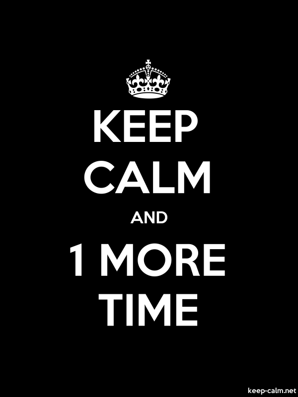 KEEP CALM AND 1 MORE TIME - white/black - Default (600x800)