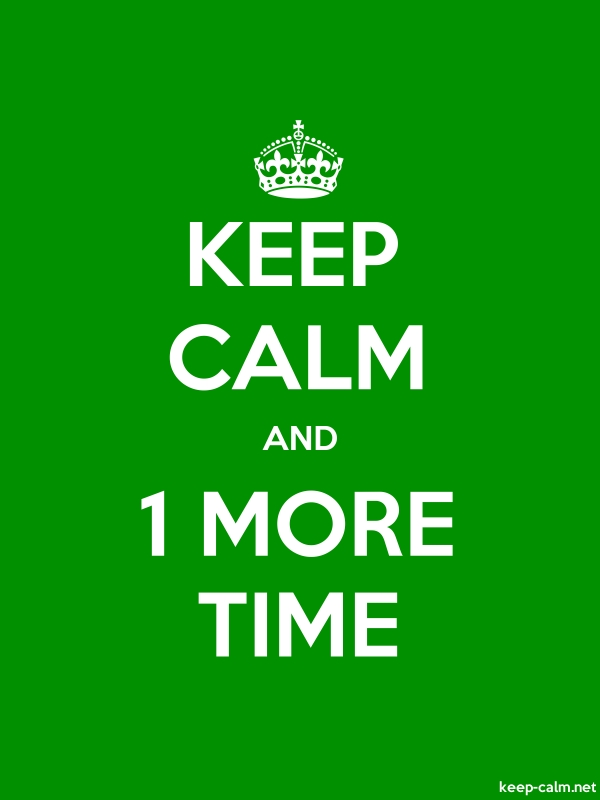 KEEP CALM AND 1 MORE TIME - white/green - Default (600x800)