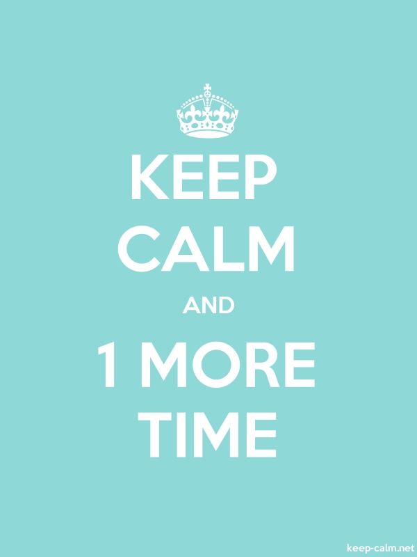 KEEP CALM AND 1 MORE TIME - white/lightblue - Default (600x800)