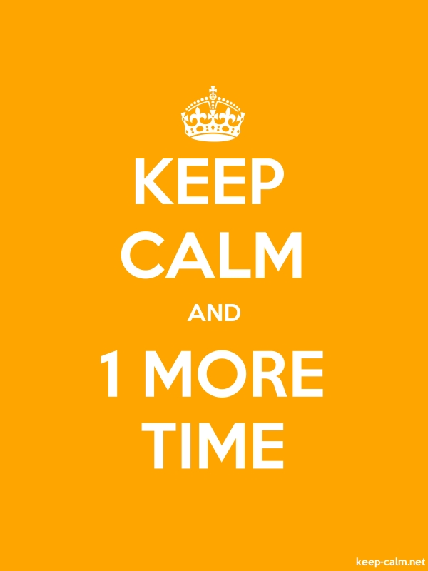 KEEP CALM AND 1 MORE TIME - white/orange - Default (600x800)