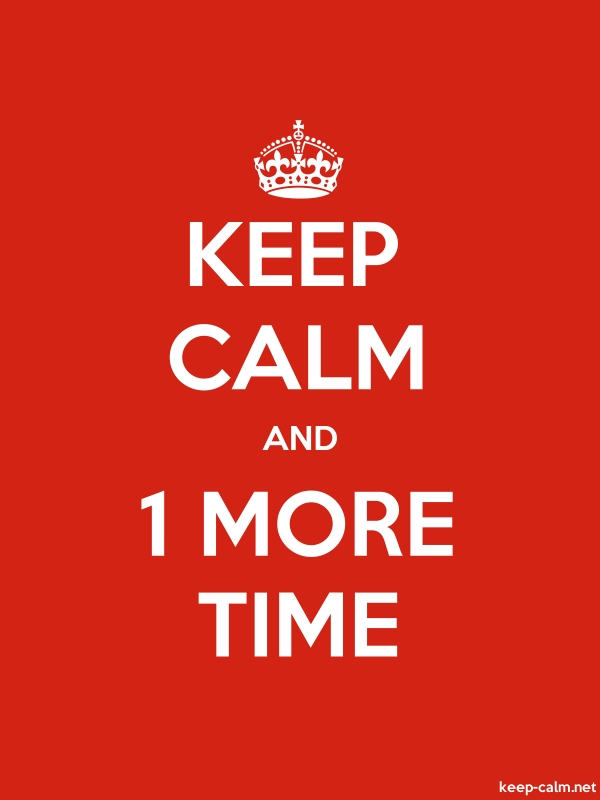 KEEP CALM AND 1 MORE TIME - white/red - Default (600x800)