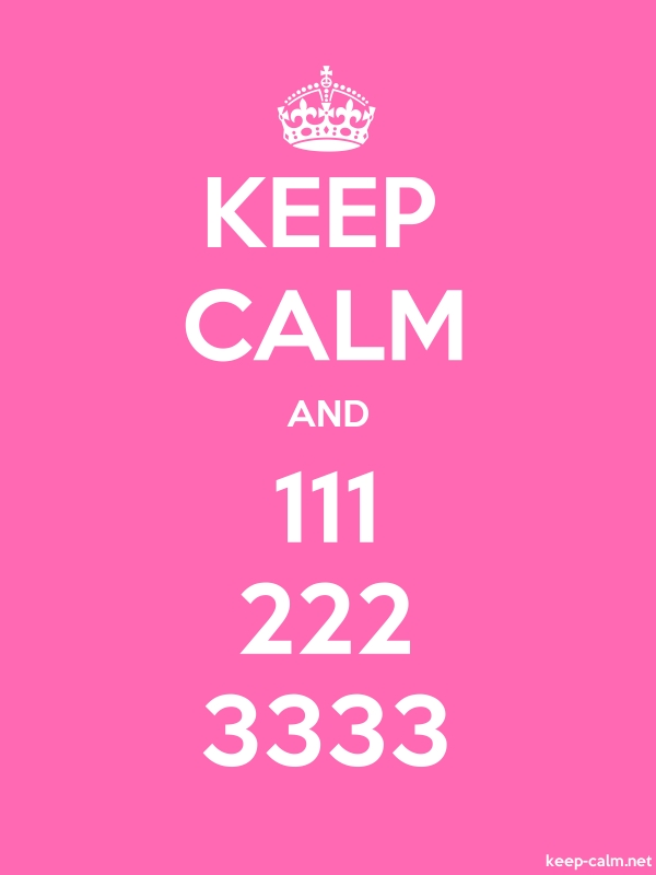 KEEP CALM AND 111 222 3333 - white/pink - Default (600x800)