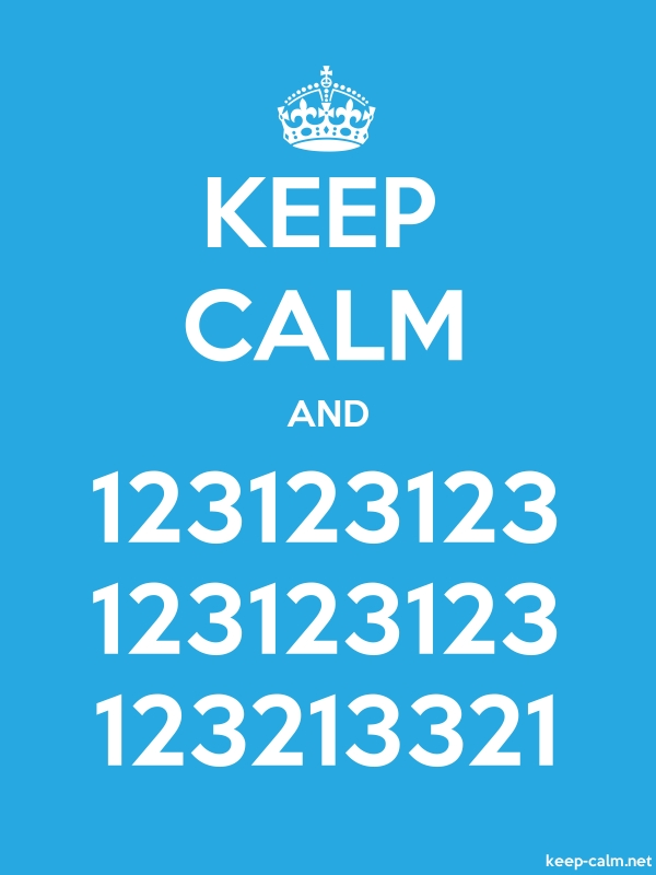 KEEP CALM AND 123123123 123123123 123213321 - white/blue - Default (600x800)
