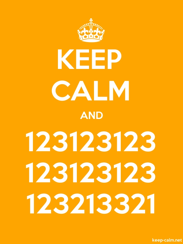 KEEP CALM AND 123123123 123123123 123213321 - white/orange - Default (600x800)