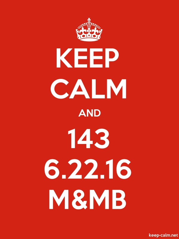 KEEP CALM AND 143 6.22.16 M&MB - white/red - Default (600x800)