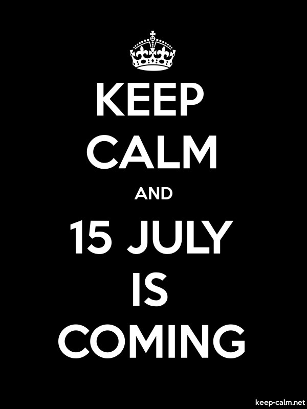 KEEP CALM AND 15 JULY IS COMING - white/black - Default (600x800)