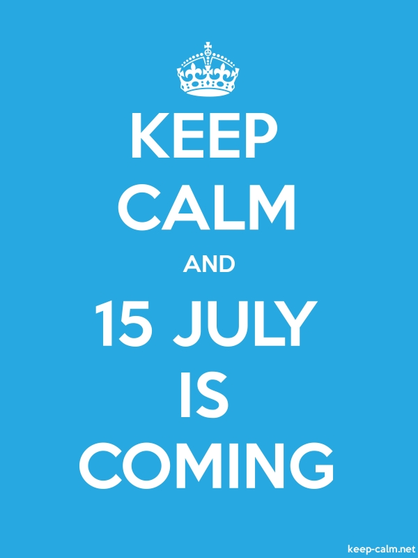 KEEP CALM AND 15 JULY IS COMING - white/blue - Default (600x800)