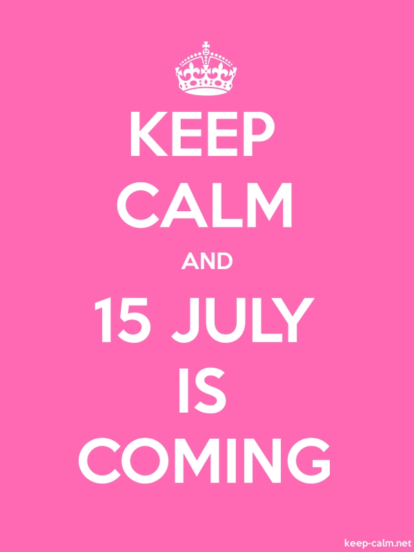 KEEP CALM AND 15 JULY IS COMING - white/pink - Default (600x800)