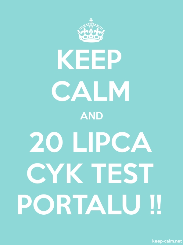 KEEP CALM AND 20 LIPCA CYK TEST PORTALU !! - white/lightblue - Default (600x800)