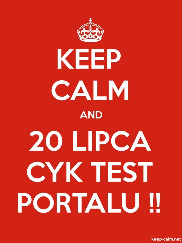 KEEP CALM AND 20 LIPCA CYK TEST PORTALU !! - white/red - Default (600x800)