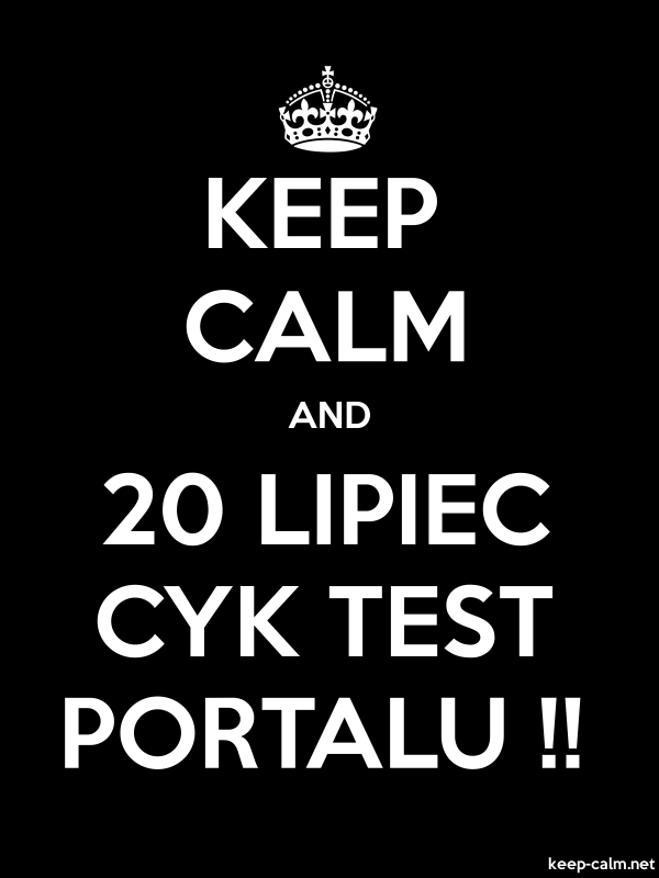 KEEP CALM AND 20 LIPIEC CYK TEST PORTALU !! - white/black - Default (600x800)