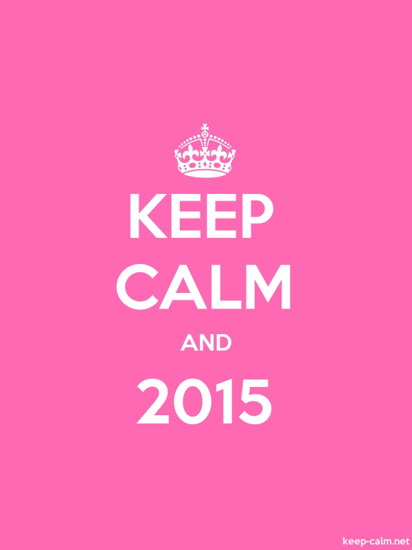 KEEP CALM AND 2015 - white/pink - Default (600x800)