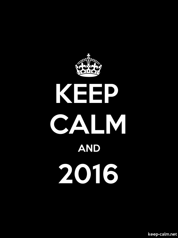 KEEP CALM AND 2016 - white/black - Default (600x800)