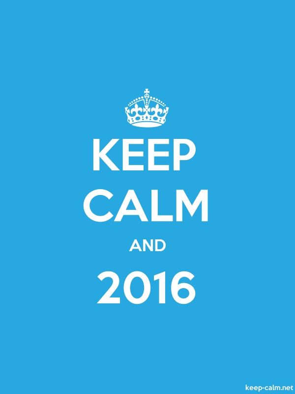 KEEP CALM AND 2016 - white/blue - Default (600x800)