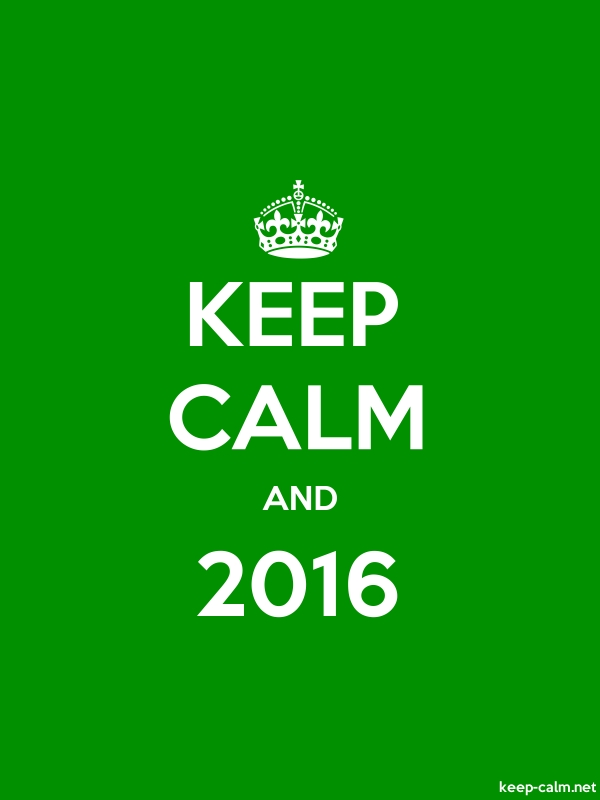 KEEP CALM AND 2016 - white/green - Default (600x800)