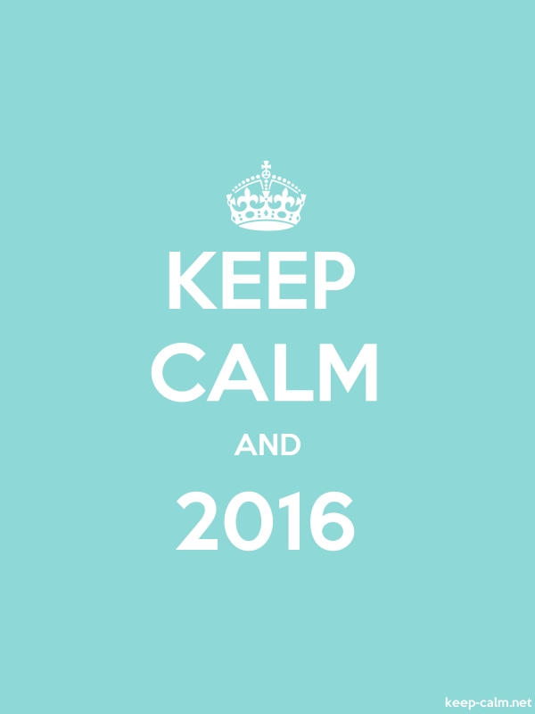 KEEP CALM AND 2016 - white/lightblue - Default (600x800)