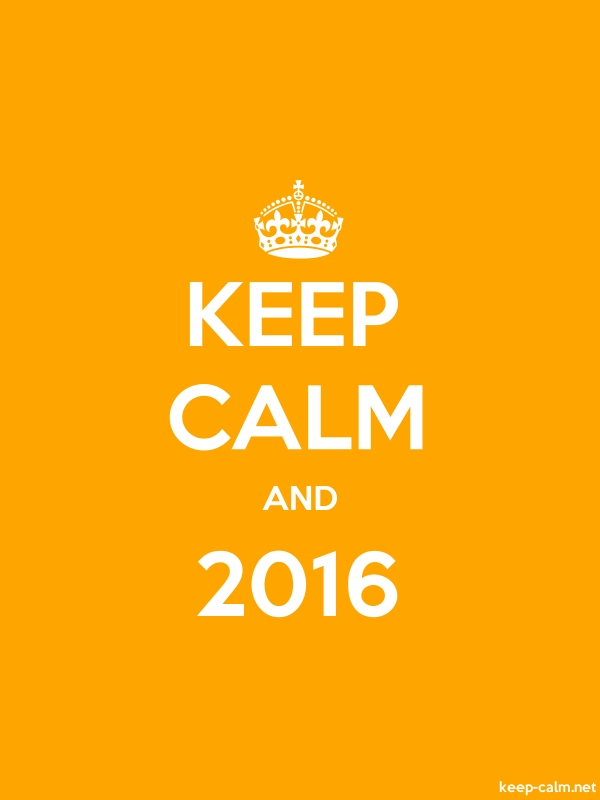 KEEP CALM AND 2016 - white/orange - Default (600x800)