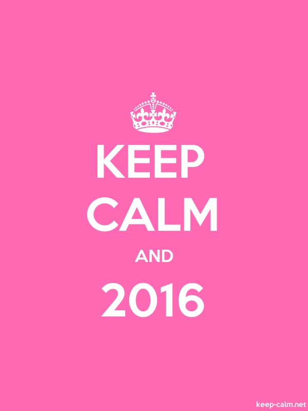 KEEP CALM AND 2016 - white/pink - Default (600x800)