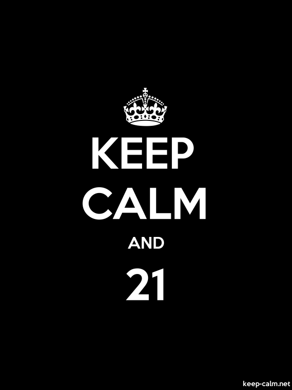 KEEP CALM AND 21 - white/black - Default (600x800)