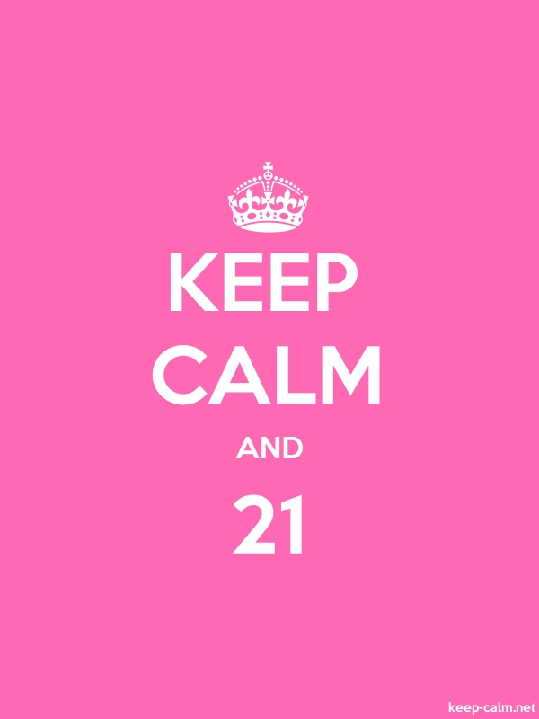 KEEP CALM AND 21 - white/pink - Default (600x800)