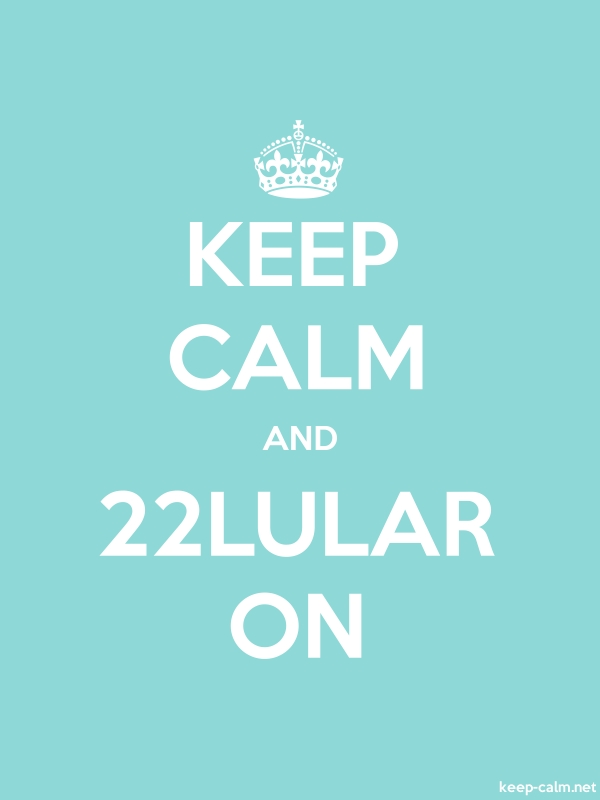 KEEP CALM AND 22LULAR ON - white/lightblue - Default (600x800)
