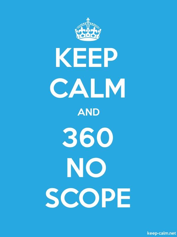 KEEP CALM AND 360 NO SCOPE - white/blue - Default (600x800)