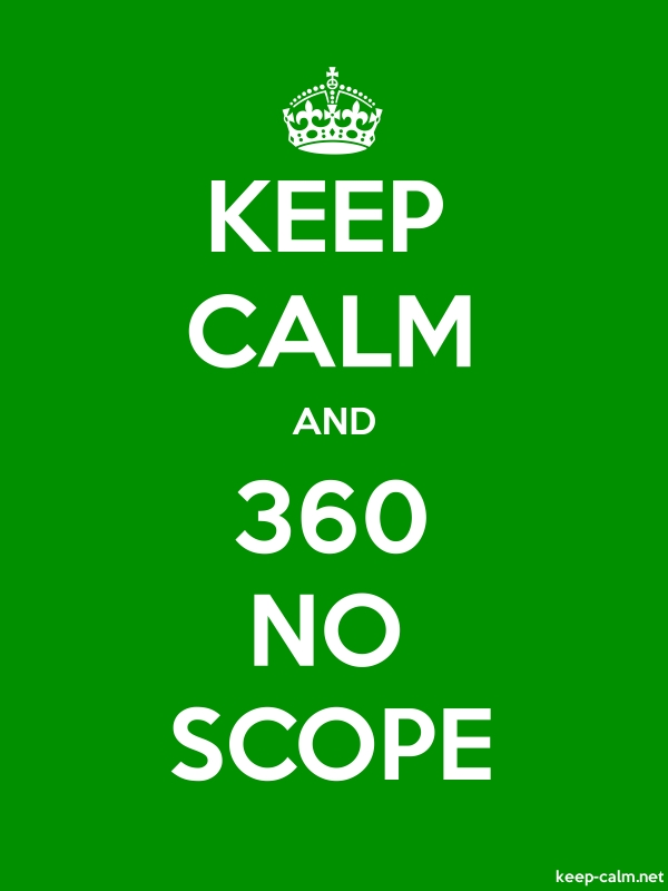KEEP CALM AND 360 NO SCOPE - white/green - Default (600x800)